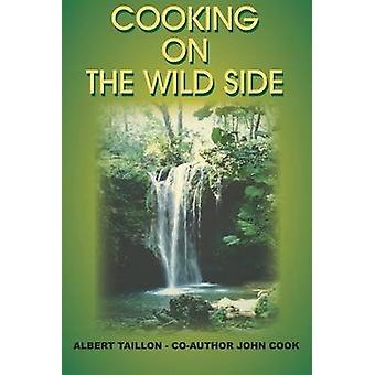 COOKING ON THE WILD SIDE by TAILLON & ALBERT