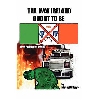 The Way Ireland Ought to Be by Gillespie & Michael