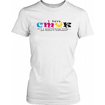 I Love CMYK - C'est un Graphic Design Thing Ladies T Shirt