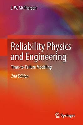 Reliability Physics and Engineering  TimeToFailure Modeling by McPherson & J. W.