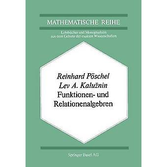 Funktionen und Relationenalgebren Ein Kapitel der metes Mathematik Pschel & r.