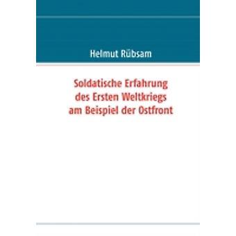 Soldatische Erfahrung des Ersten Weltkriegs am Beispiel der Ostfront by Rbsam & Helmut