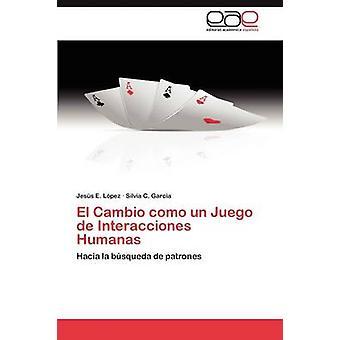 El Cambio Como Un Juego de Interacciones Humanas by s. Pez & Jess E.