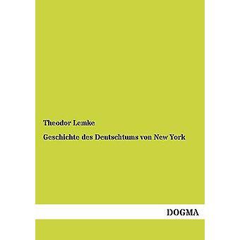 Geschichte des Deutschtums von New York by Lemke & Theodor