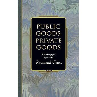 Public Goods Private Goods by Geuss