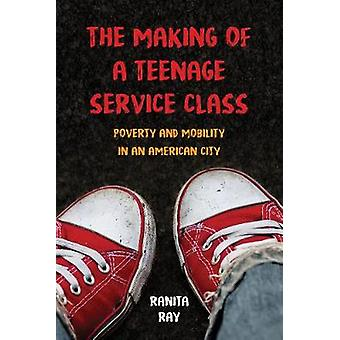 The Making of a Teenage Service Class - Poverty and Mobility in an Ame