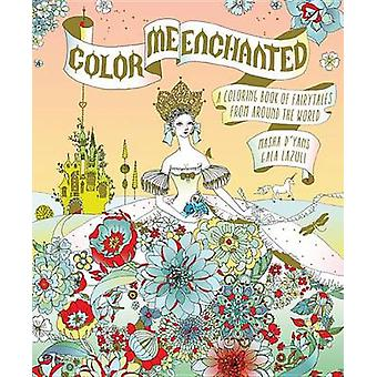 Color Me Enchanted - A Coloring Book of Fairy Tales from Around the Wo