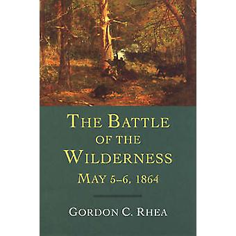 The Battle of the Wilderness - May 5-6 - 1864 (New edition) by Gordon