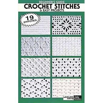 Beginner's Guide Crochet Stitches and Easy Projects by Leisure Arts -
