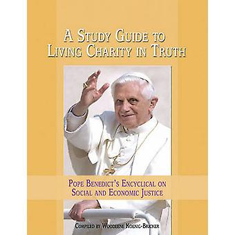 A Study Guide to Living Charity in Truth - Pope Benedict's Encyclical