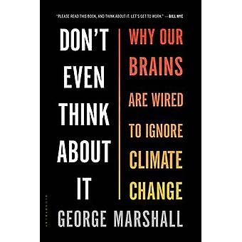 Don't Even Think About it - Why Our Brains are Wired to Ignore Climate