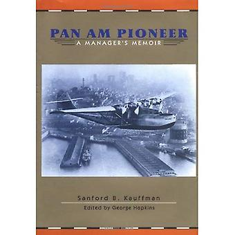 Pan am Pioneer: A Manager's Memoir from Seaplane Clippers to Jumbo Jets