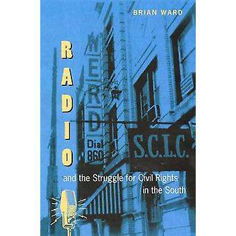 Radio and the Struggle for Civil Rights in the South by Brian Ward -