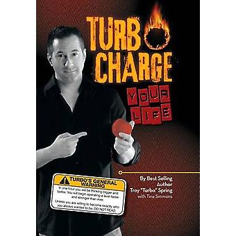 Turbo Charge Your Life von Spring & Troy Turbo