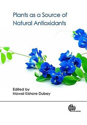 Plants as a Source of Natural Antioxidants by Nawal Kishore Dubey