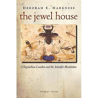 The Jewel House - Elizabethan London and the Scientific Revolution by