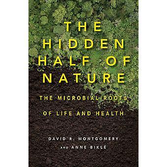 Der versteckte Hälfte des Natur - die mikrobielle Wurzeln des Lebens und der Gesundheit von