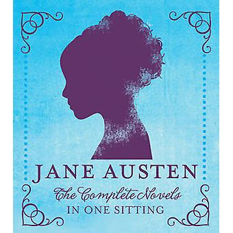 Jane Austen - The Complete Novels in One Sitting by Jennifer Kasius -