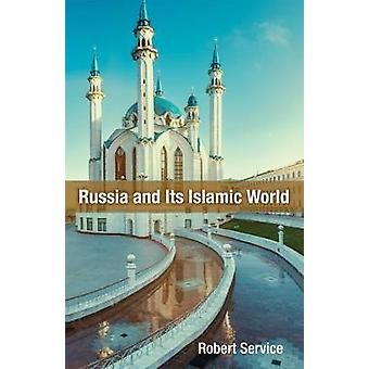 Russia and Its Islamic World - From the Mongol Conquest to The Syrian