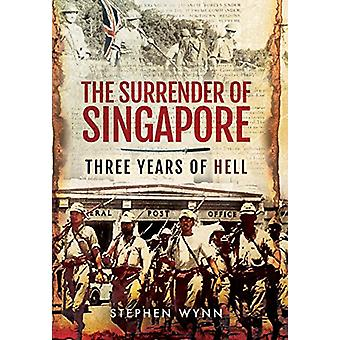 Surrender of Singapore - Three Years of Hell by Stephen Wynn - 9781473