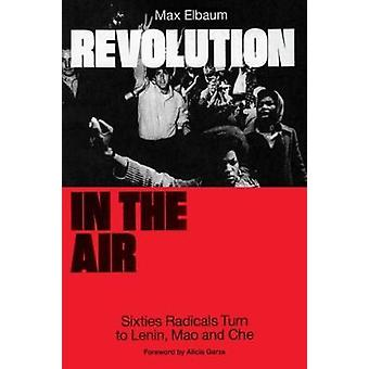 Revolution in the Air - Sixties Radicals Turn to Lenin - Mao and Che b