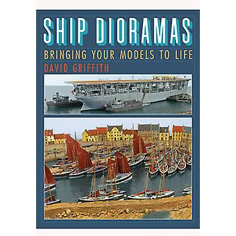 Ship Dioramas - Bringing Your Models to Life by David Griffith - 97818