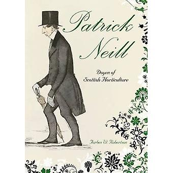 Patrick Neill - Doyen of Scottish Horticulture by Forbes W. Robertson