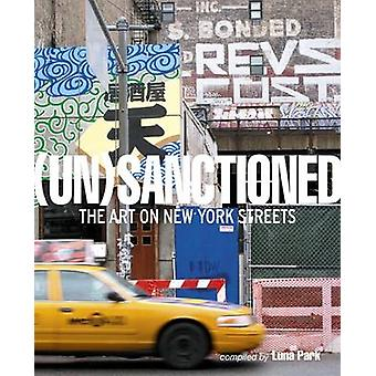 (Un)sanctioned - The Art on New York Streets by Katherine Lorimer - 97
