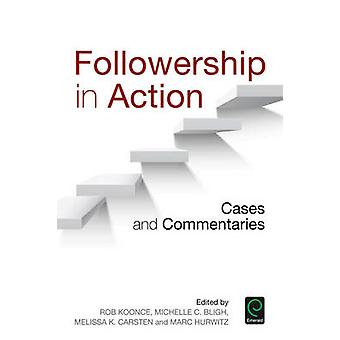 Followership in Action - Cases and Commentaries by Melissa K. Carsten