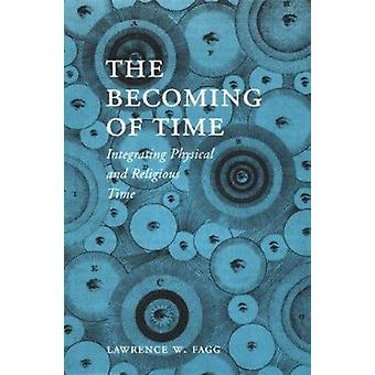 The Becoming of Time - Integrating Physical and Religious Time (2nd Re