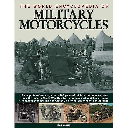 The World Encyclopaedia of Military Motorcycles  A Complete Reference Guide to 100 Years of Military Motorcycles, from Their First Use in World War I ... Vehicles in Use Today