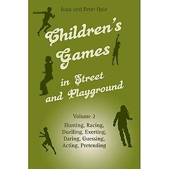 Children's Games in Street and Playground: Hunting, Racing, Duelling, Exerting, Daring, Guessing, Acting, Pretending v. 2