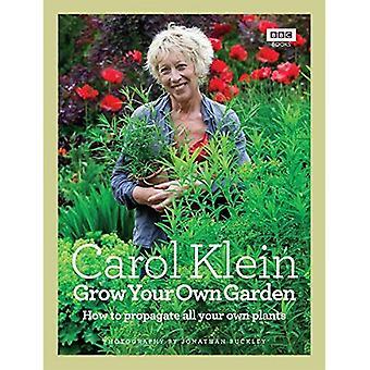 Cultivez votre propre jardin: Comment propager toutes vos propres plantes