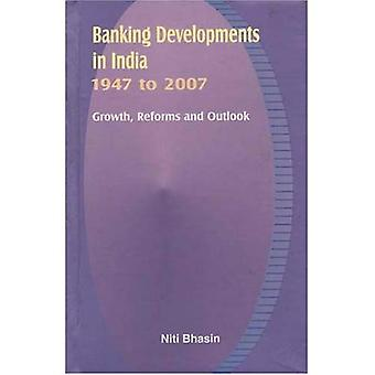 Banking Developments in India, 1947 to 2007: Growth, Reforms and Outlook