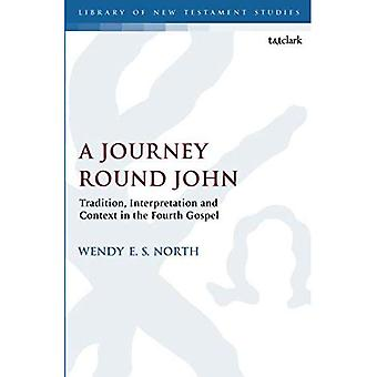 A Journey Round John: Tradition, Interpretation and Context in the Fourth Gospel (The Library of New� Testament Studies)