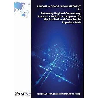 Migliorare la connettività regionale: verso un accordo regionale per la facilitazione del commercio transfrontaliero privo di supporti cartacei (studi in commercio e gli investimenti)