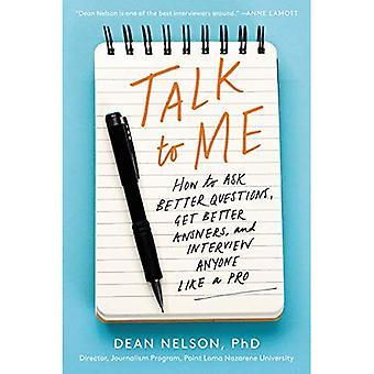 Sprechen Sie mit mir: wie man besser Fragen, erhalten bessere Antworten und Interview jeder wie ein Profi