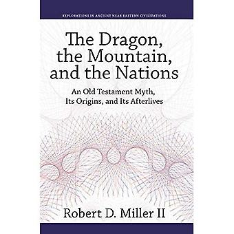 The Dragon, the Mountain, and the Nations: An Old Testament Myth, Its Origins, and Its Afterlives� (Explorations in Ancient Near Eastern Civilizations)