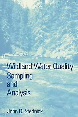 Wildland Water Quality Sampling and Analysis by Stednick & John D.