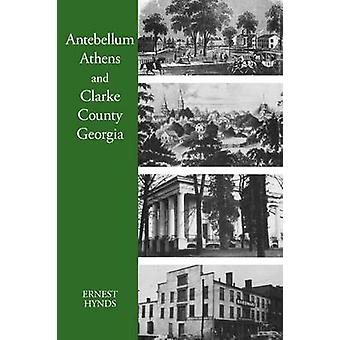 Antebellum Athens and Clarke County Georgia by Hynds & Ernest C.