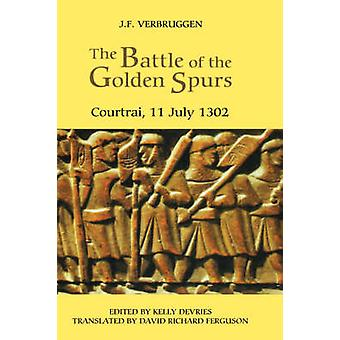 The Battle of the Golden Spurs Courtrai 11 July 1302 A Contribution to the History of Flanders War of Liberation 12971305 by Verbruggen & J. F.