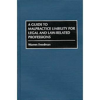 A Guide to Malpractice Liability for Legal and LawRelated Professions by Freddman & Wareen
