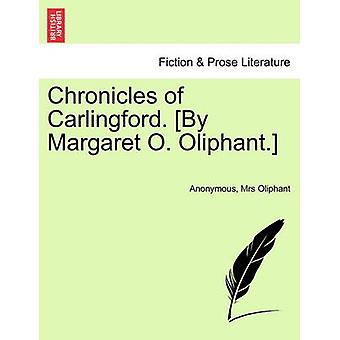 Chronicles of Carlingford. By Margaret O. Oliphant. by Anonymous