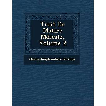 Trait De Matire Mdicale Volume 2 by Schwilgu & CharlesJosephAntoine