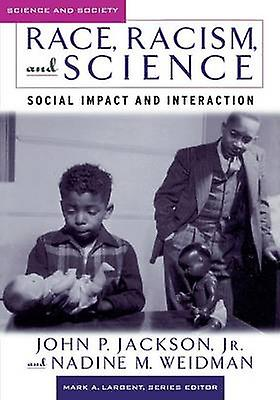 Race Racism and Science Social Impact and Interaction by Jackson & John P.