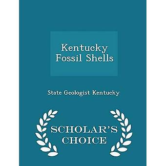 Kentucky Fossil Shells  Scholars Choice Edition by Kentucky & State Geologist