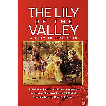 The Lily of the Valley A Play in Five Acts by Barriere & Theodore