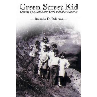 Green Street Kid Growing Up by the Chacon Creek and Other Memories by Palacios & Ricardo D.