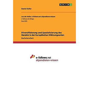 Diversifizierung Und Spezialisierung Des Handels in Der Europaischen Wahrungsunion by Goller & Daniel