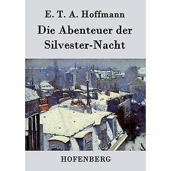 Sterben Sie Abenteuer der SilvesterNacht von E. T. A. Hoffmann